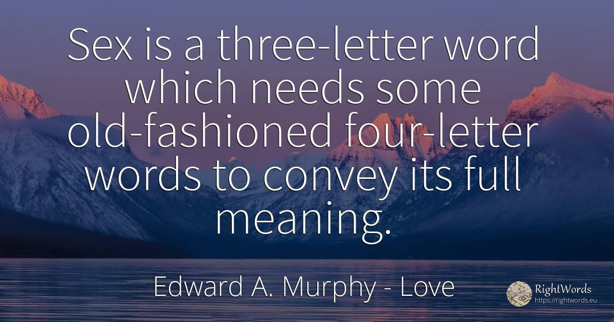 Sex is a three-letter word which needs some old-fashioned... - Edward A. Murphy, quote about love, word, sex, old, olderness