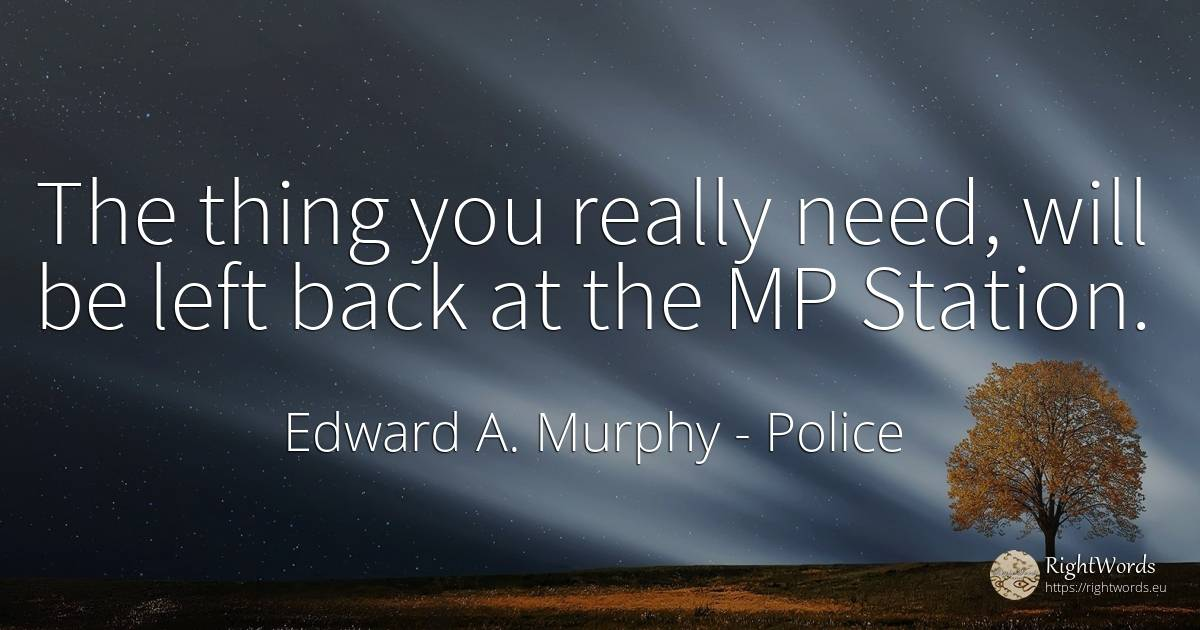 The thing you really need, will be left back at the MP...