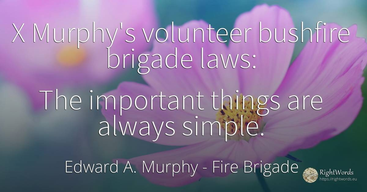 Murphy's volunteer bushfire brigade laws: The important... - Edward A. Murphy, quote about fire brigade, things