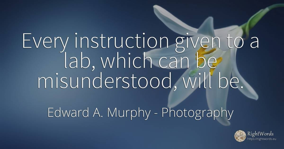 Every instruction given to a lab, which can be... - Edward A. Murphy, quote about photography