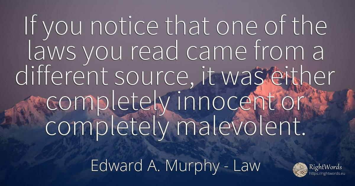 If you notice that one of the laws you read came from a... - Edward A. Murphy, quote about law