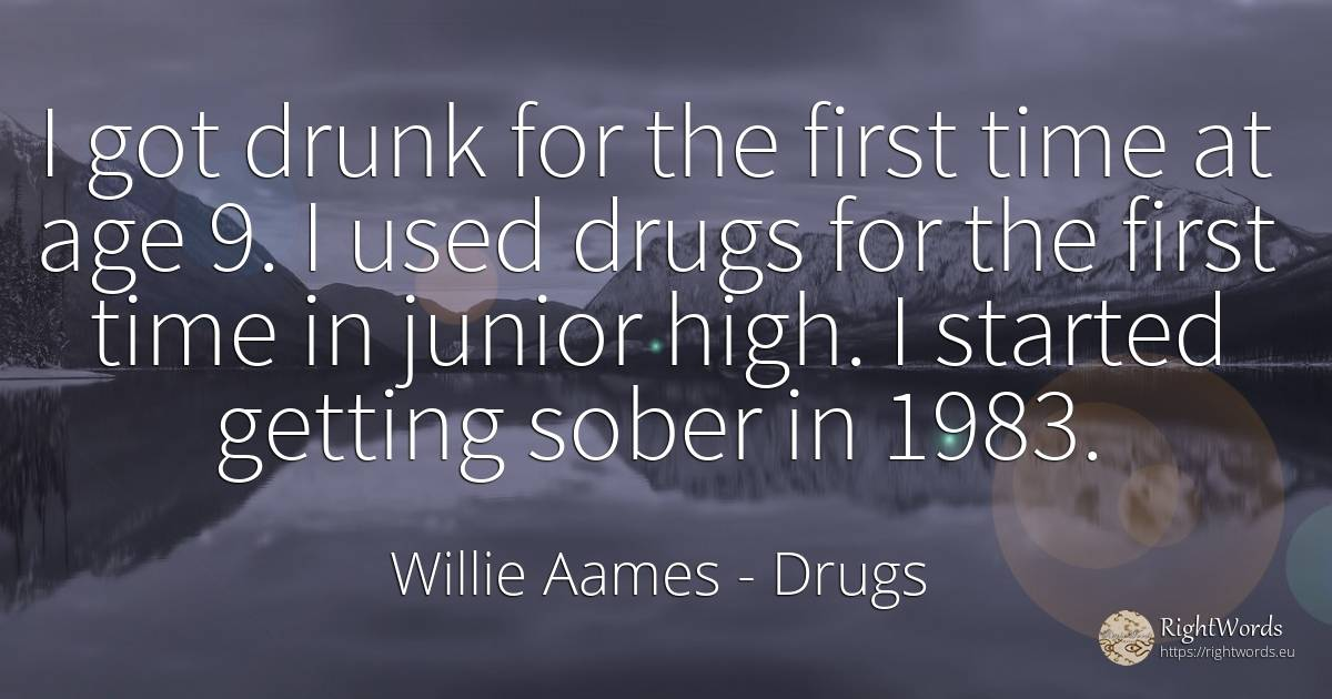 I got drunk for the first time at age 9. I used drugs for... - Willie Aames, quote about drugs, time, age, olderness