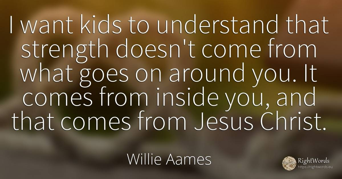 I want kids to understand that strength doesn't come from... - Willie Aames