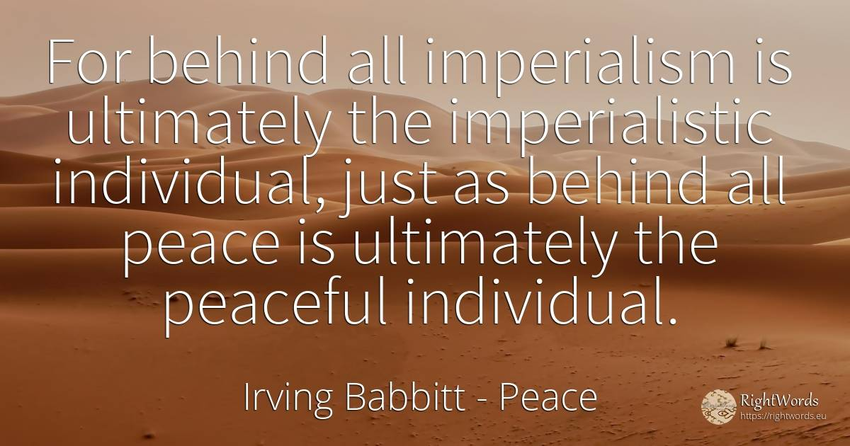 For behind all imperialism is ultimately the... - Irving Babbitt, quote about peace