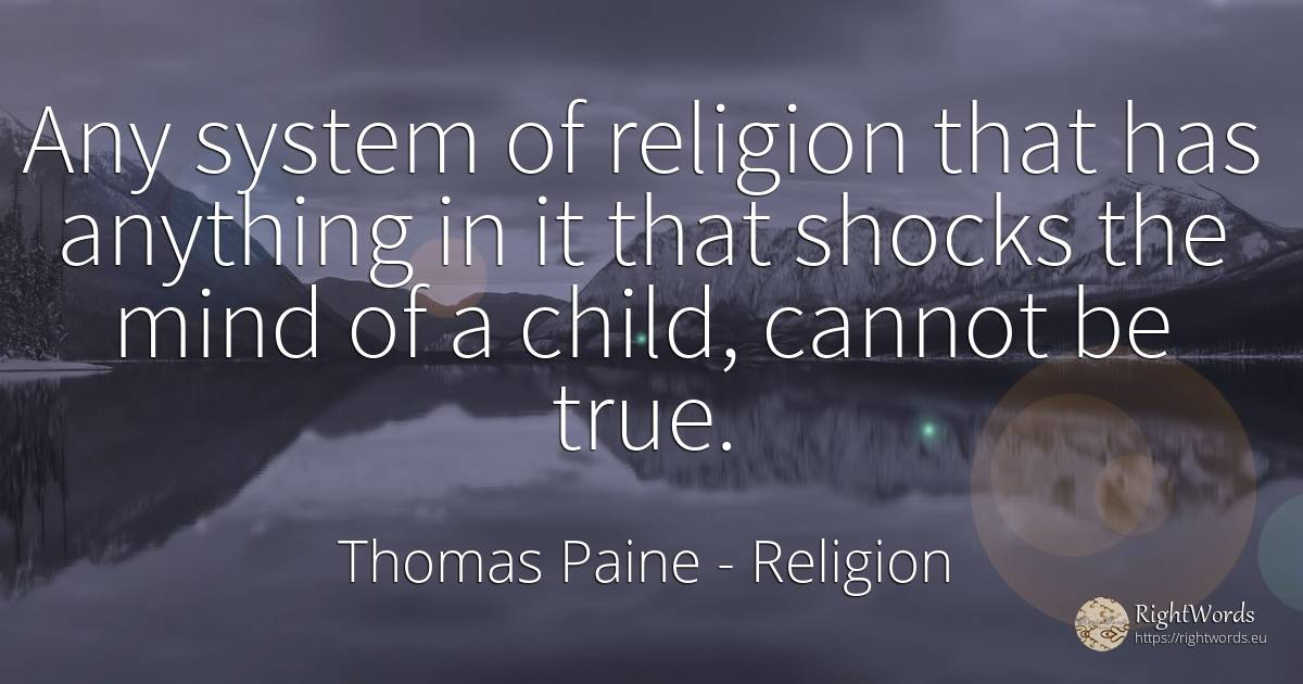 Any system of religion that has anything in it that... - Thomas Paine, quote about religion, children, mind