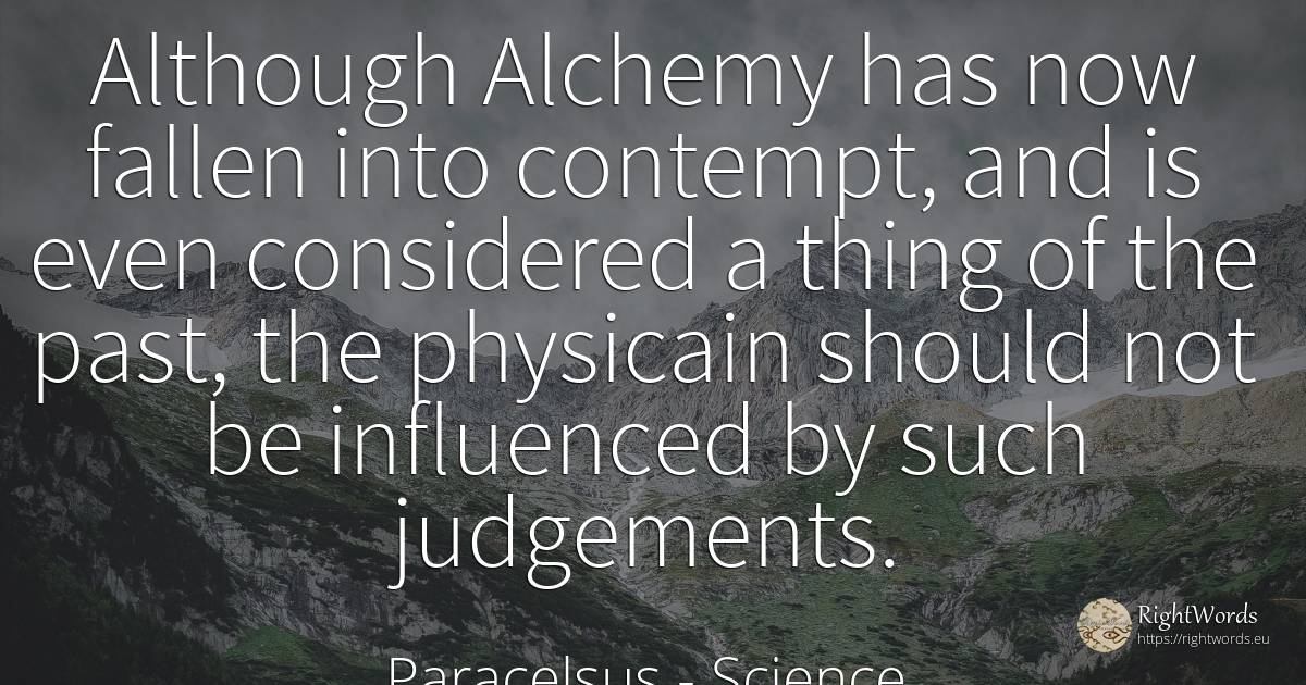 Although Alchemy has now fallen into contempt, and is... - Paracelsus, quote about science, contempt, past, things