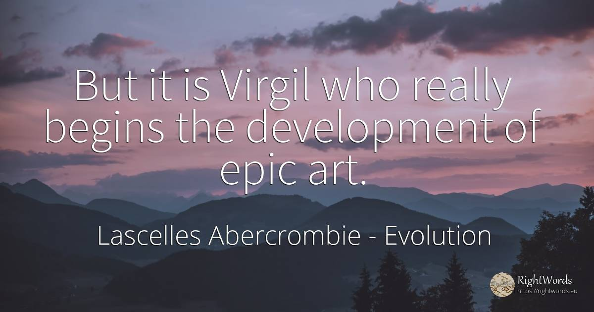 But it is Virgil who really begins the development of... - Lascelles Abercrombie, quote about art