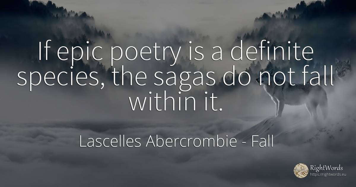If epic poetry is a definite species, the sagas do not... - Lascelles Abercrombie, quote about fall, poetry