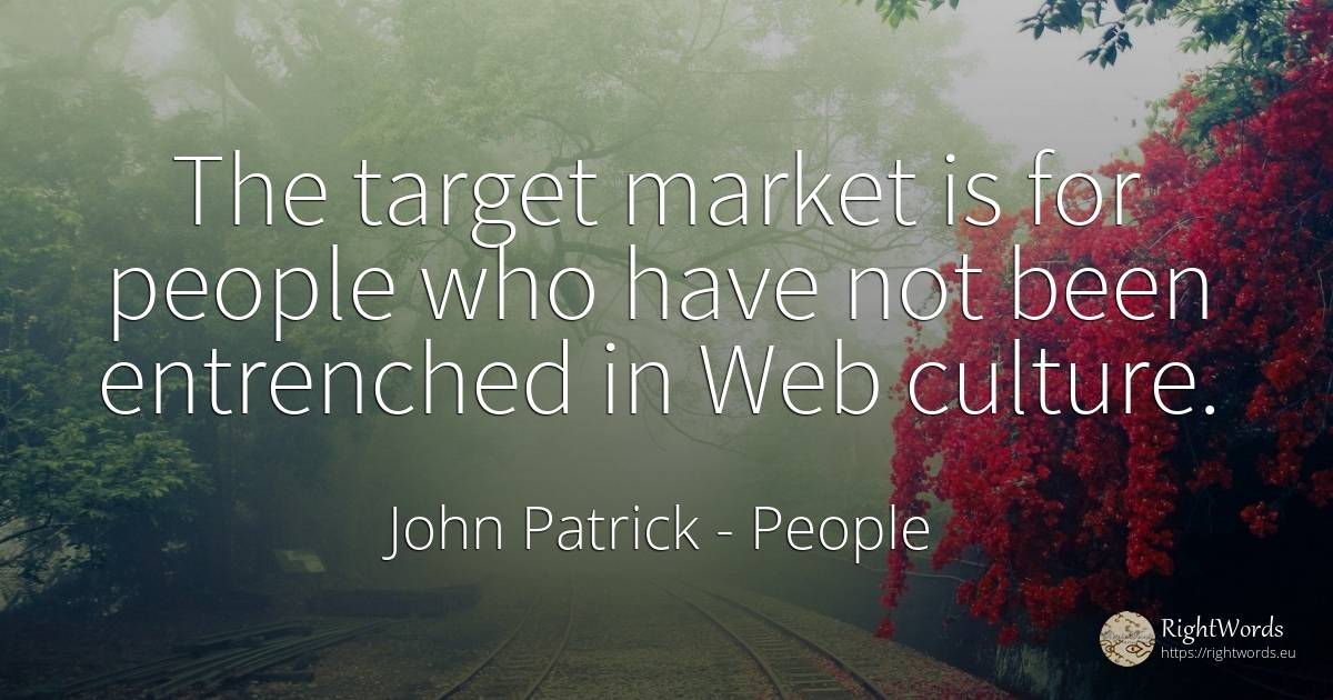 The target market is for people who have not been... - John Patrick, quote about people, culture