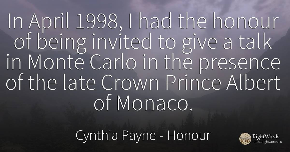 In April 1998, I had the honour of being invited to give... - Cynthia Payne, quote about honour, being