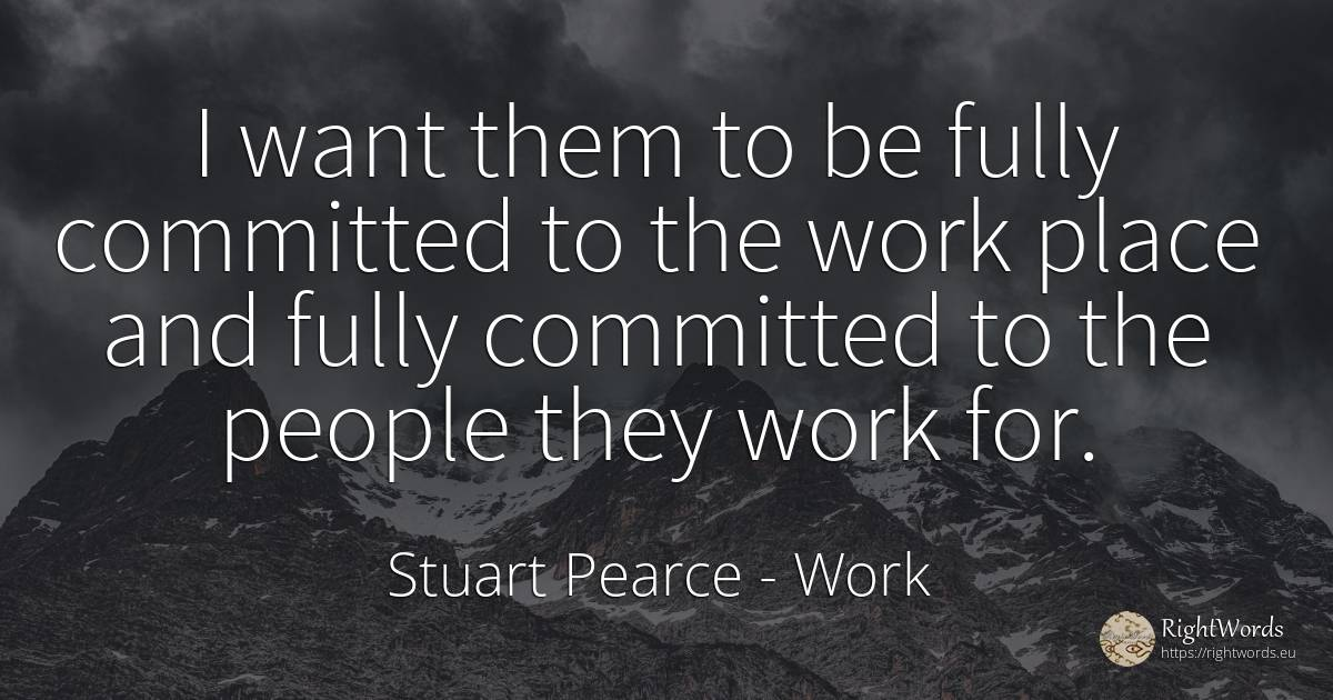 I want them to be fully committed to the work place and... - Stuart Pearce, quote about work, nation