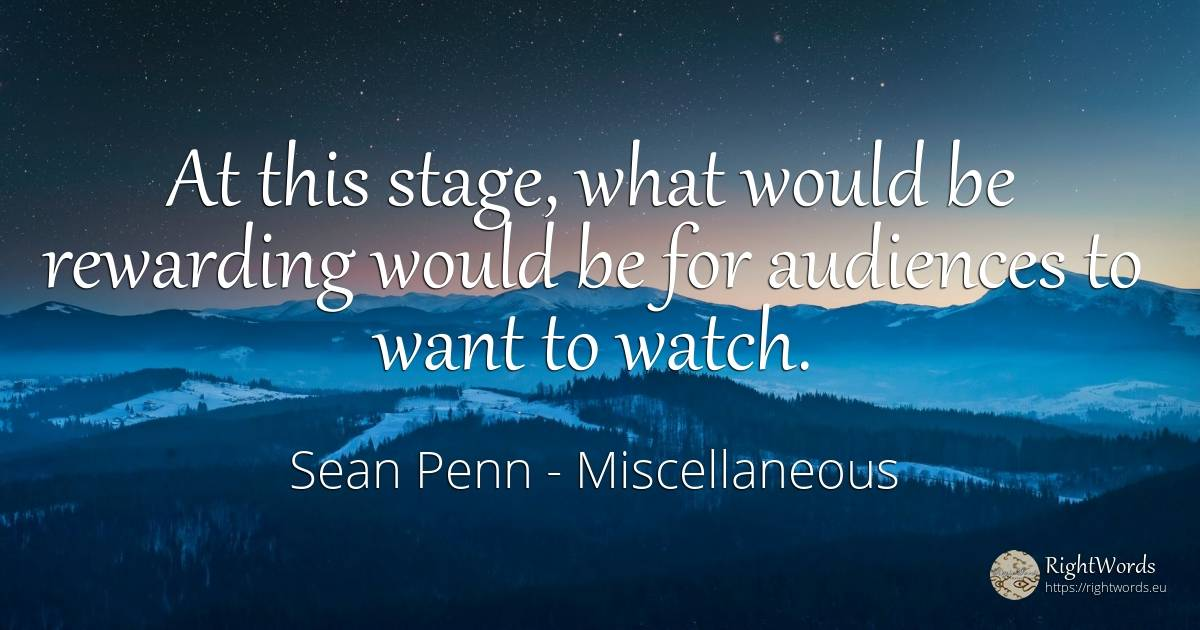 At this stage, what would be rewarding would be for... - Sean Penn