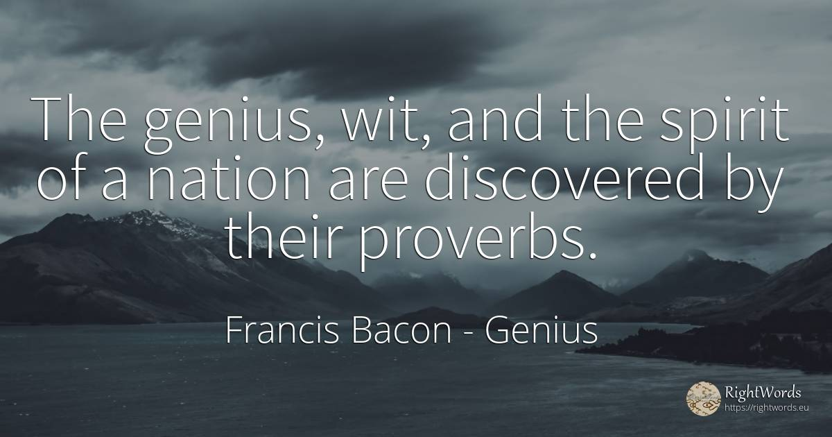 The genius, wit, and the spirit of a nation are... - Francis Bacon, quote about genius, nation, spirit