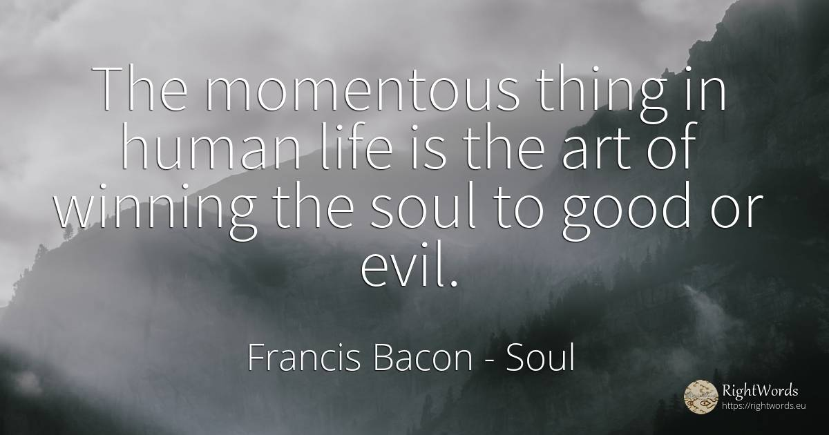 The momentous thing in human life is the art of winning... - Francis Bacon, quote about soul, art, magic, human imperfections, human-nature, things, good, good luck, life