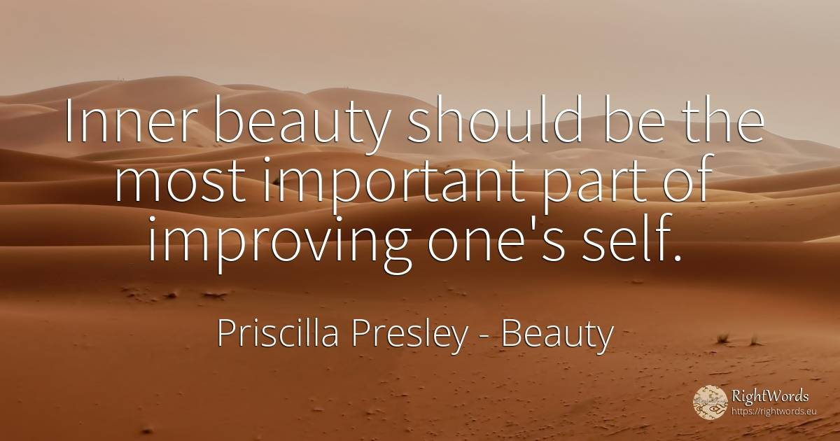 Inner beauty should be the most important part of... - Priscilla Presley, quote about beauty, self-control