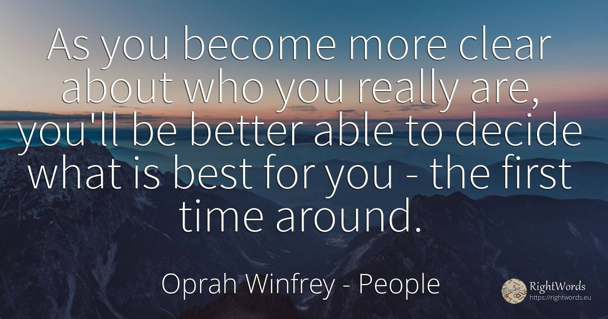As you become more clear about who you really are, you'll... - Oprah Winfrey, quote about people, time