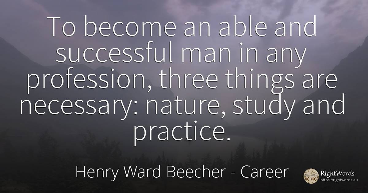 To become an able and successful man in any profession, ... - Henry Ward Beecher, quote about career, nature, things, man