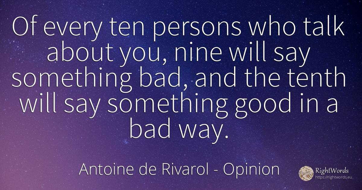 Of every ten persons who talk about you, nine will say... - Antoine de Rivarol, quote about opinion, bad luck, people, bad, good, good luck