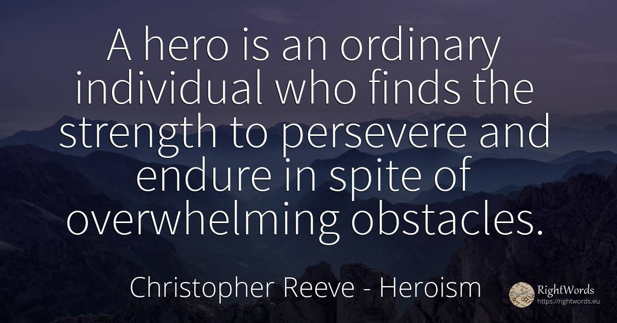 A hero is an ordinary individual who finds the strength... - Christopher Reeve, quote about heroism, perseverance