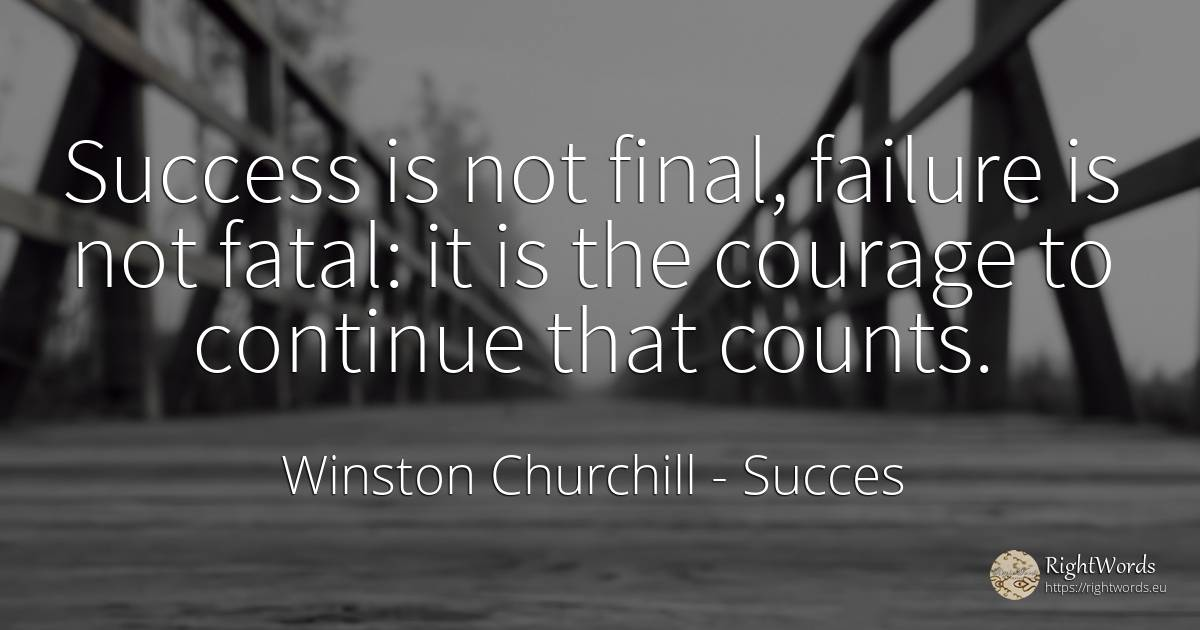 Success is not final, failure is not fatal: it is the... - Winston Churchill, quote about succes, failure