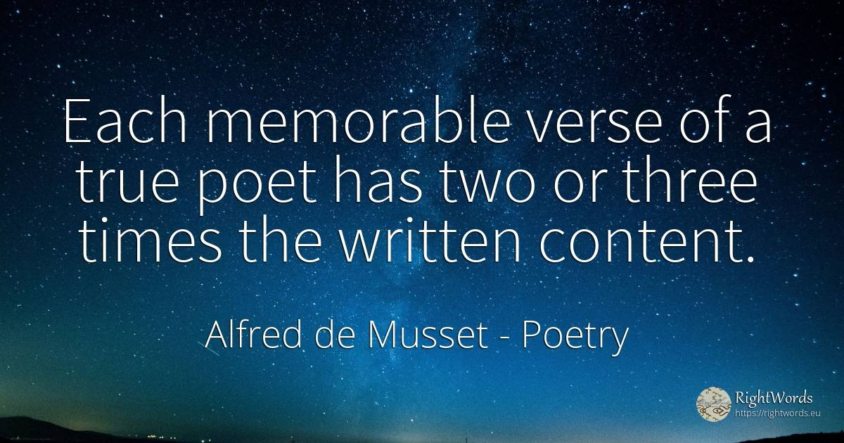Each memorable verse of a true poet has two or three... - Alfred de Musset, quote about poetry