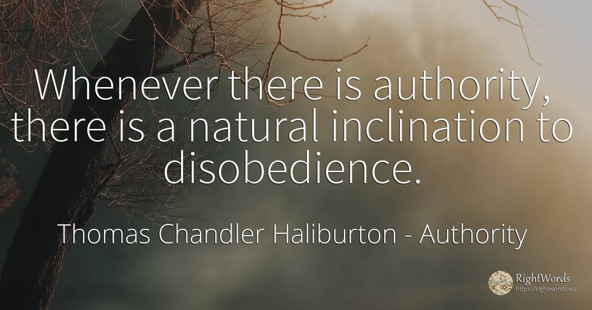 Whenever there is authority, there is a natural... - Thomas Chandler Haliburton, quote about authority