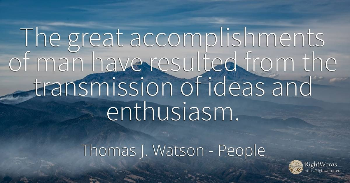 The great accomplishments of man have resulted from the... - Thomas J. Watson, quote about humans, enthusiasm, man