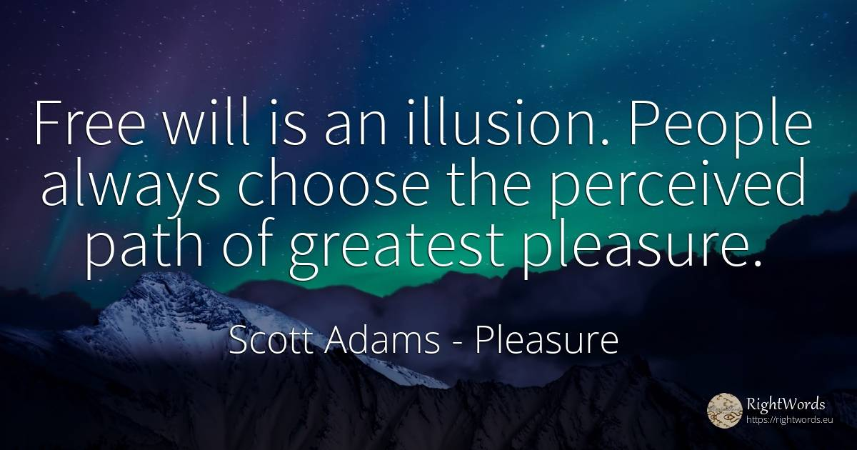Free will is an illusion. People always choose the... - Scott Adams