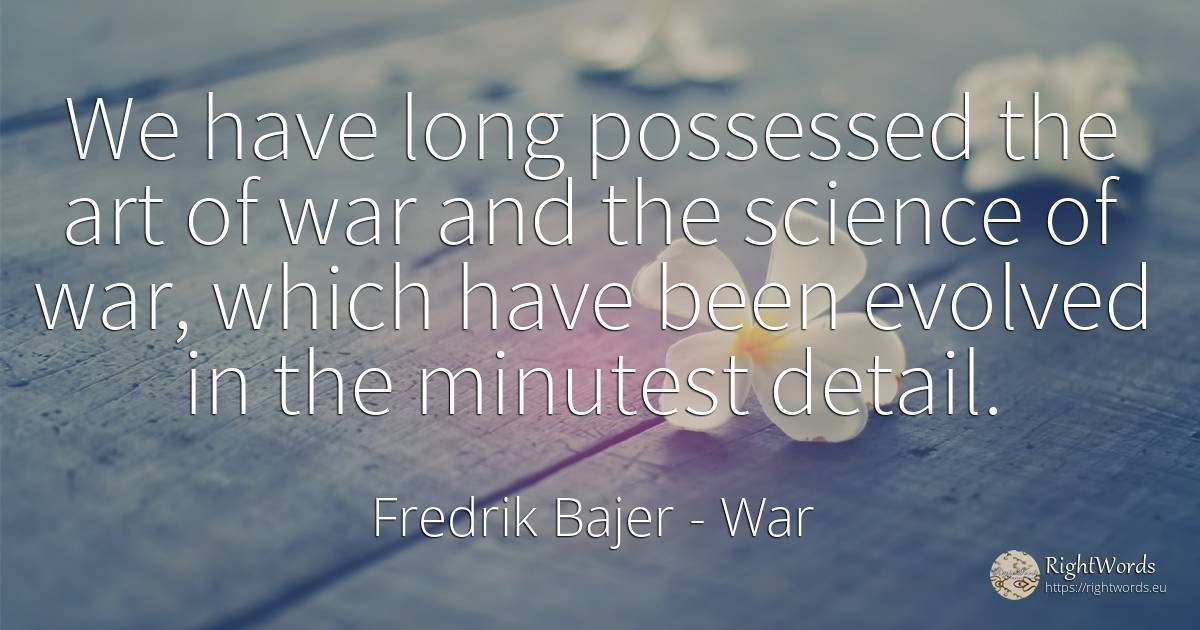 We have long possessed the art of war and the science of... - Fredrik Bajer, quote about war, science, art, magic