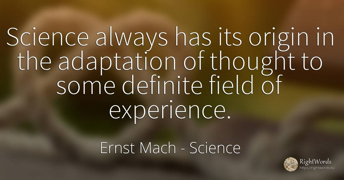 Science always has its origin in the adaptation of... - Ernst Mach, quote about science, origin, experience, thinking