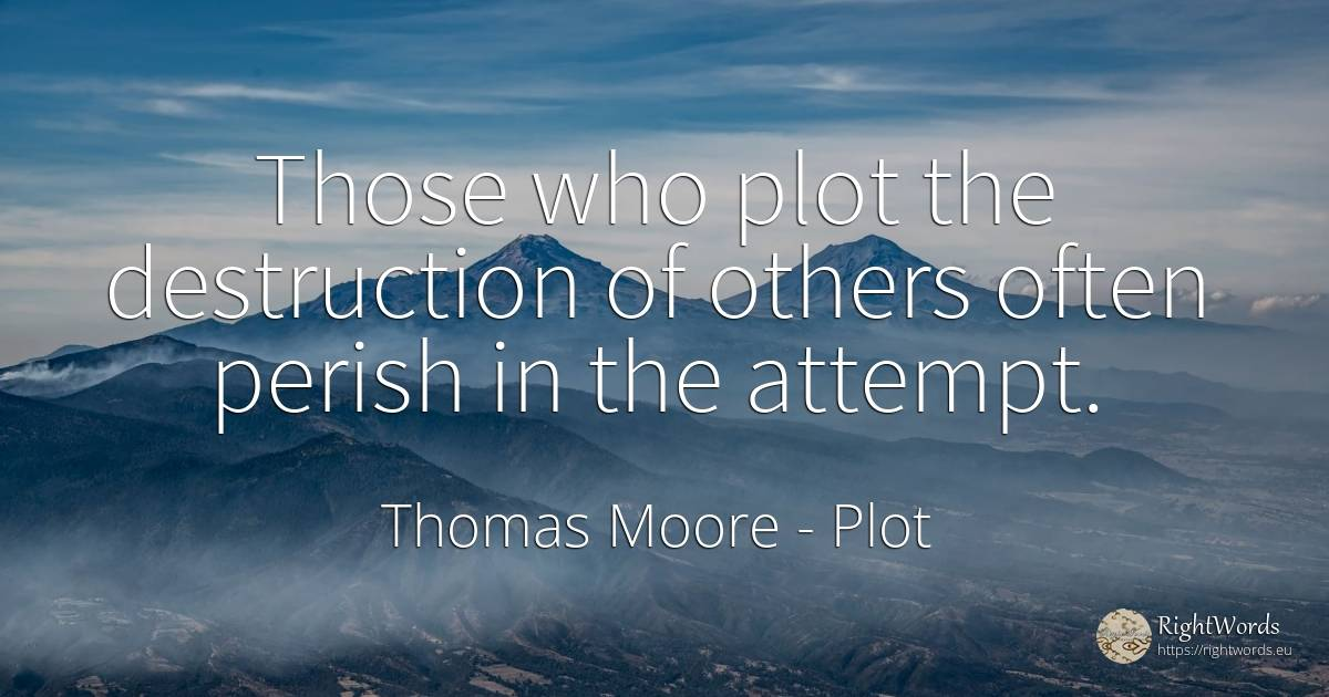 Those who plot the destruction of others often perish in... - Thomas Moore, quote about plot