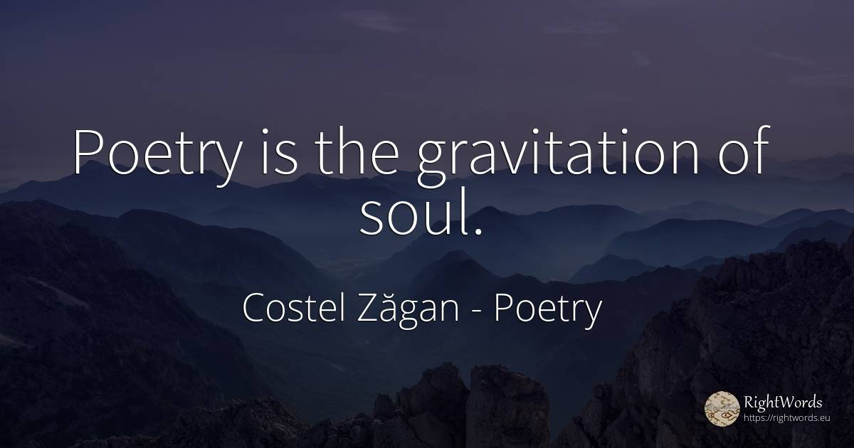 Poetry is the gravitation of soul. - Costel Zăgan, quote about poetry, soul