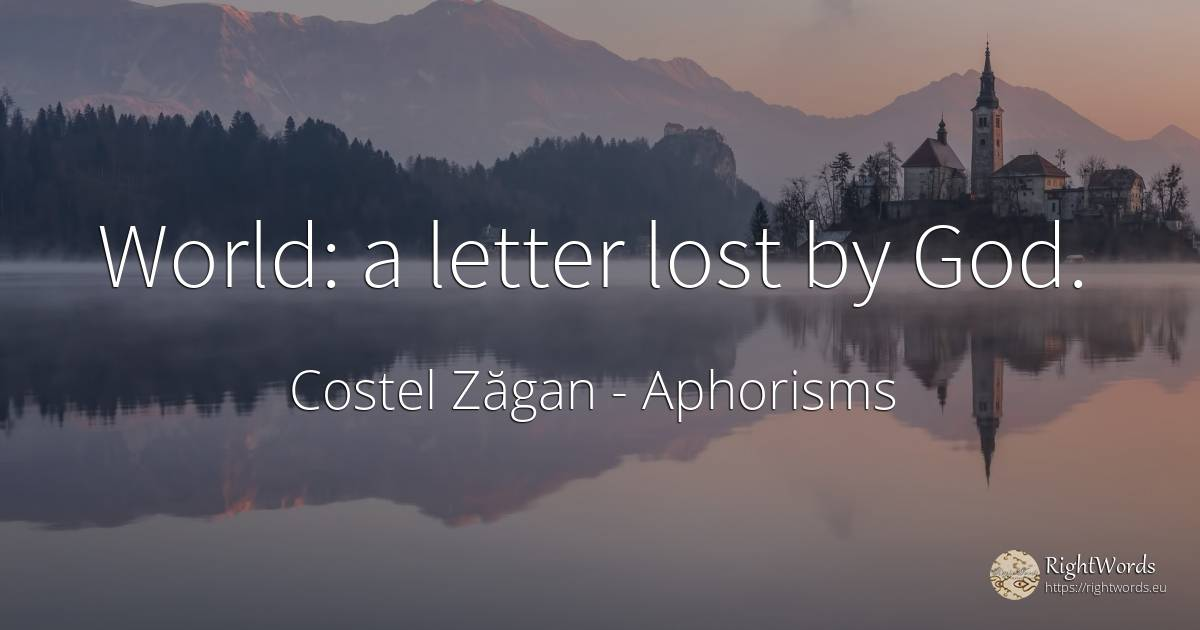 World: a letter lost by God. - Costel Zăgan, quote about aphorisms, god, world