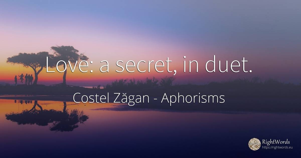 Love: a secret, in duet. - Costel Zăgan, quote about aphorisms, secret, love