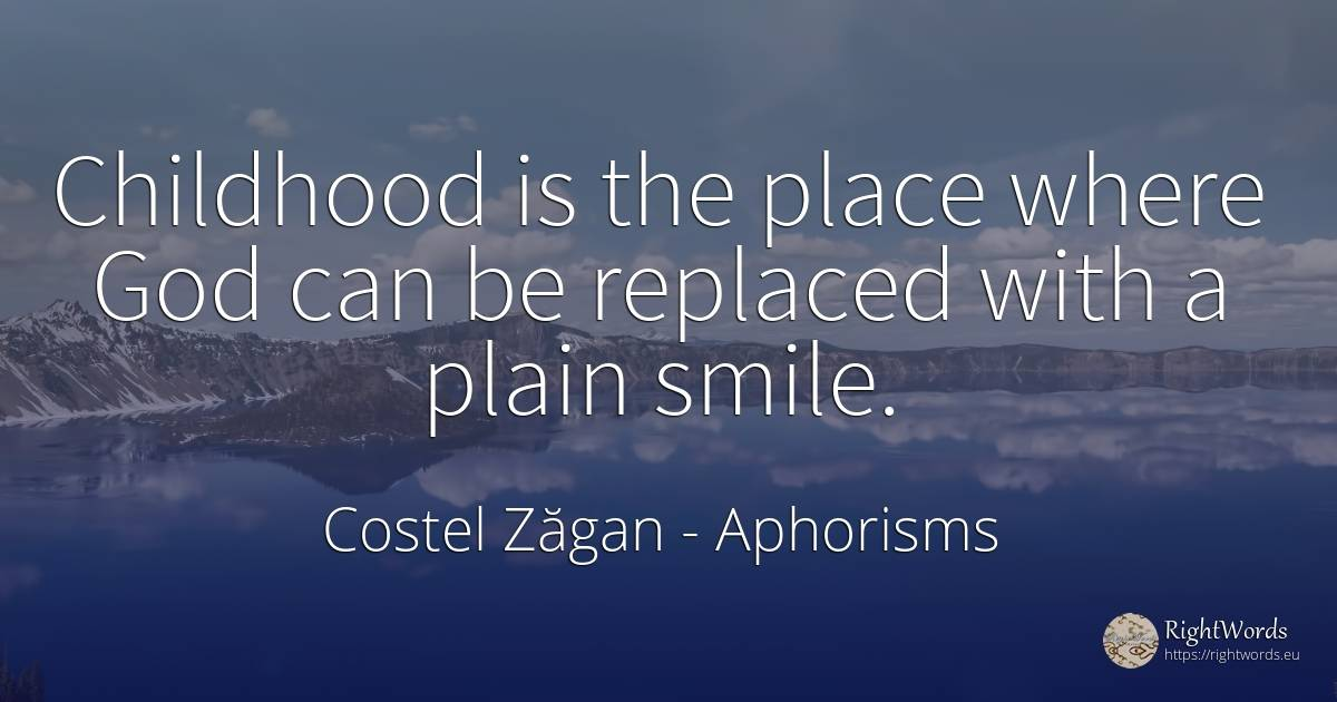 Childhood is the place where God can be replaced with a... - Costel Zăgan, quote about aphorism