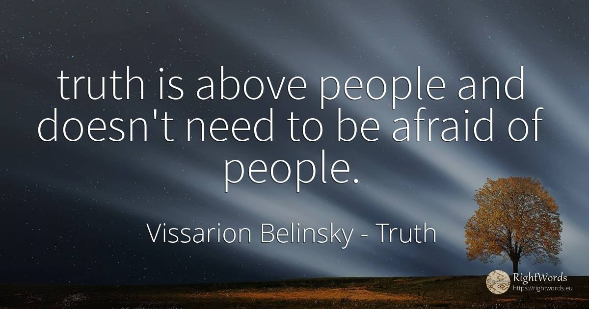 truth is above people and doesn't need to be afraid of... - Vissarion Belinsky, quote about truth, need, nation