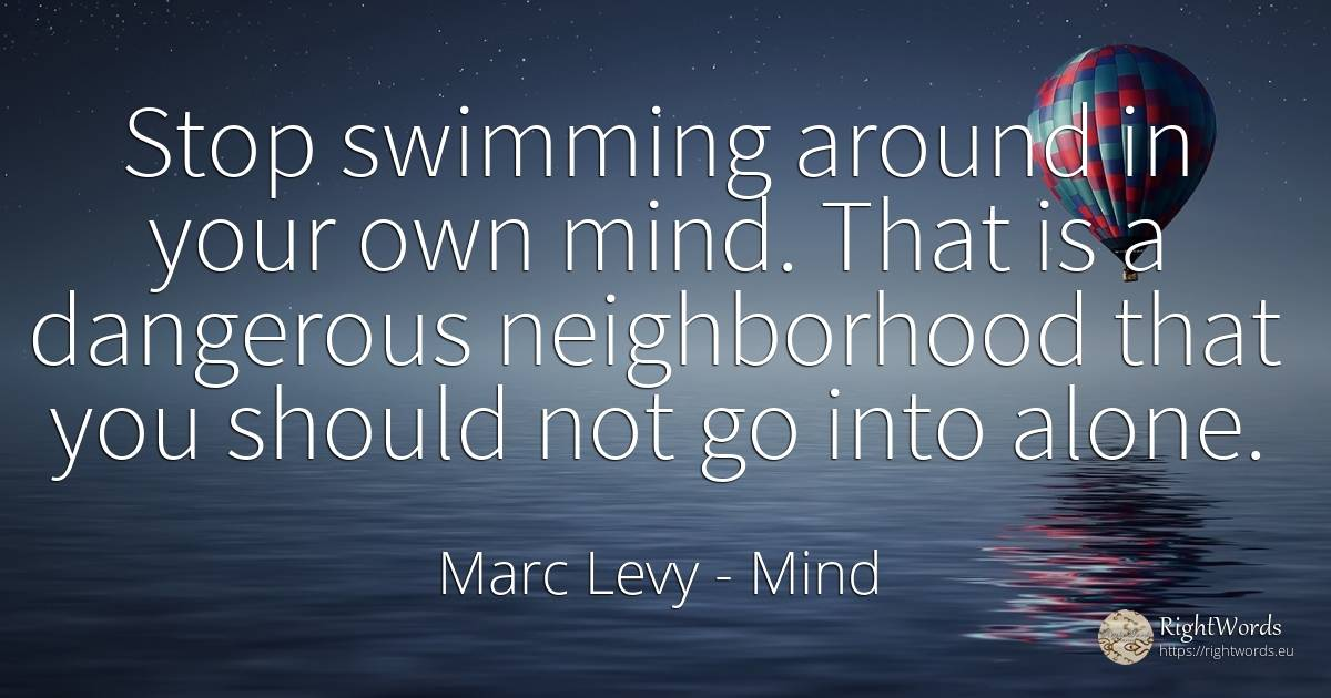 Stop swimming around in your own mind. That is a... - Marc Levy, quote about mind