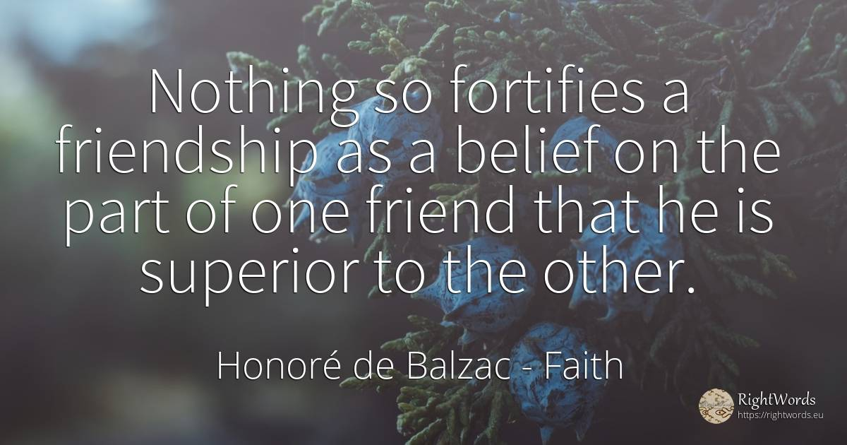 Nothing so fortifies a friendship as a belief on the part... - Honore De Balzac, quote about faith, friendship, nothing