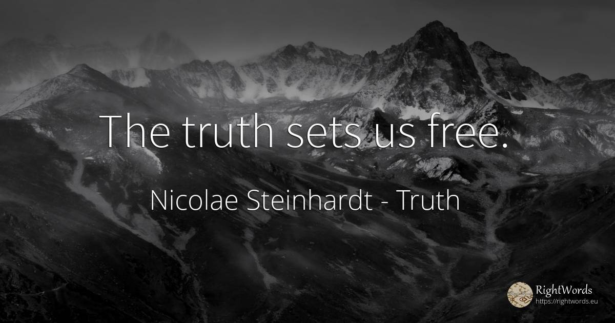 The truth sets us free. - Nicolae Steinhardt, quote about truth