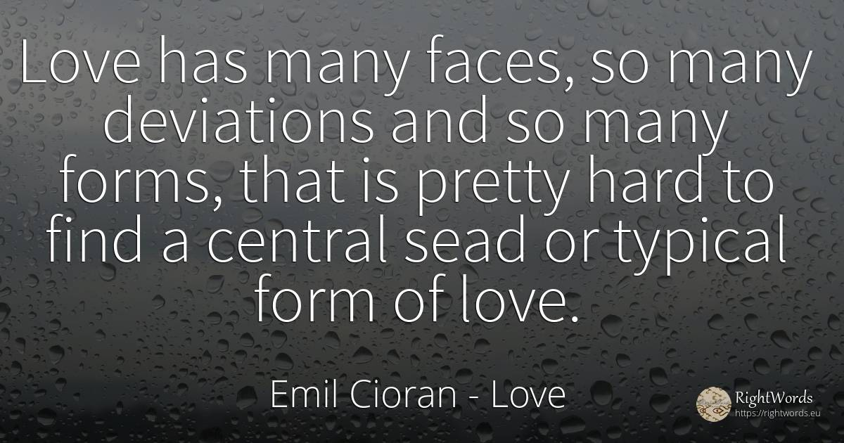 Love has many faces, so many deviations and so many... - Emil Cioran, quote about love