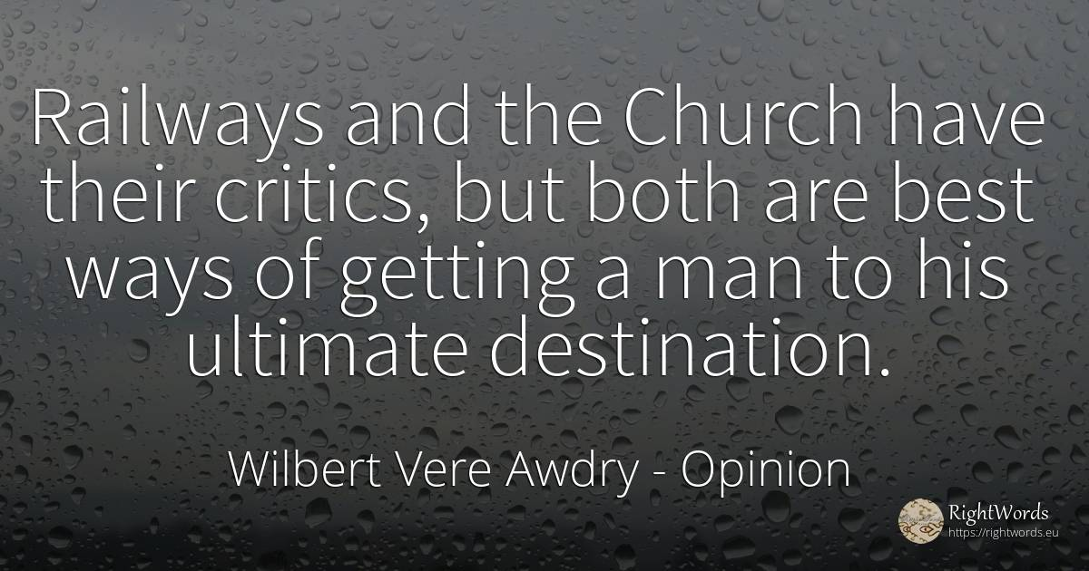 Railways and the Church have their critics, but both are... - Wilbert Vere Awdry, quote about opinion