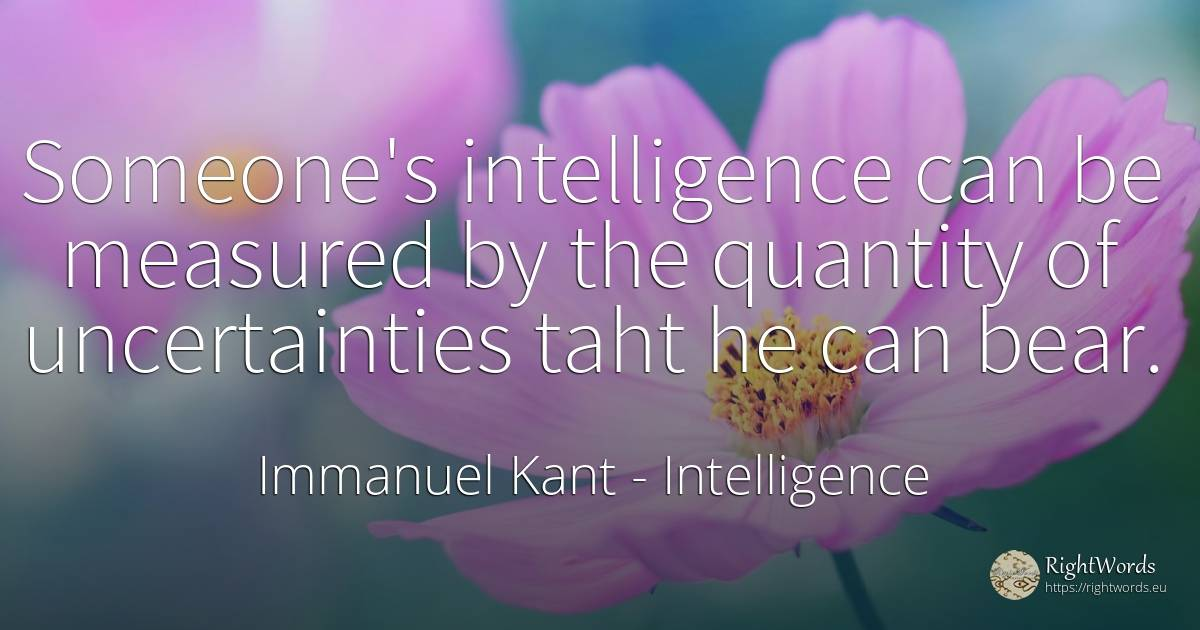 Someone's intelligence can be measured by the quantity of... - Immanuel Kant, quote about inteligence