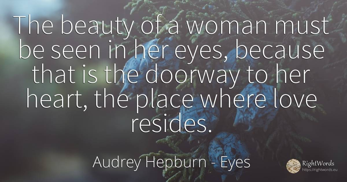 The beauty of a woman must be seen in her eyes, because... - Audrey Hepburn, quote about eyes, beauty, woman, heart, love