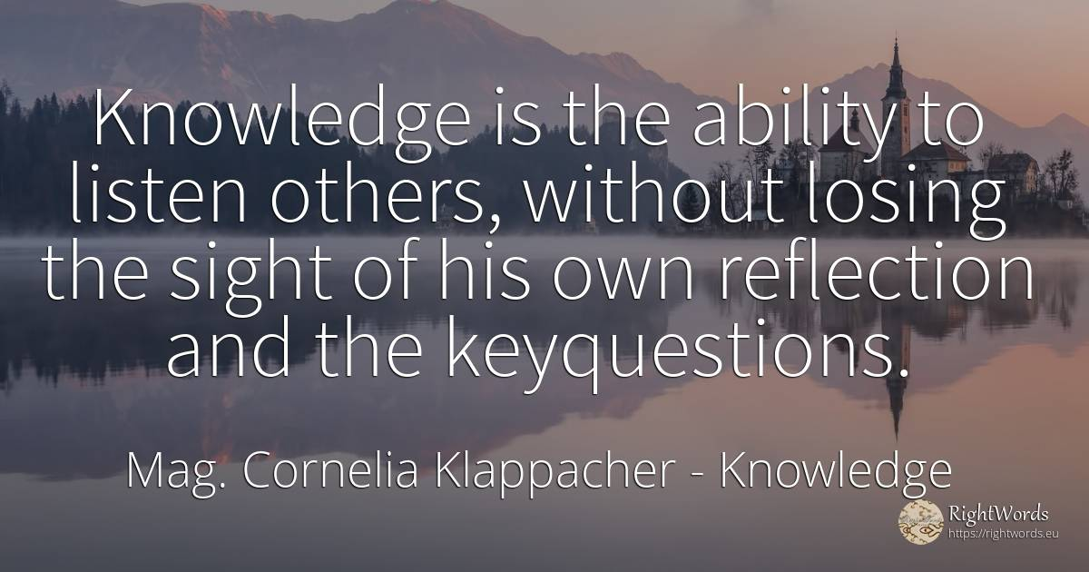Knowledge is the ability to listen others, without losing... - Cornelia Linzner, quote about knowledge, ability