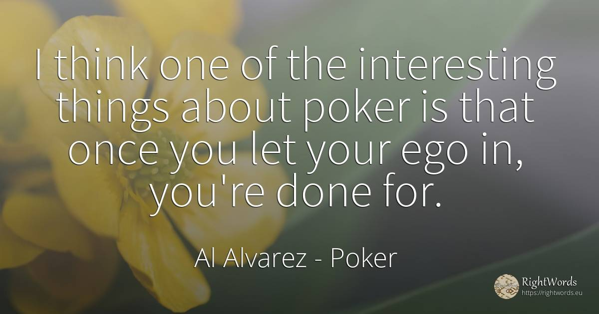 I think one of the interesting things about poker is that... - Al Alvarez, quote about poker, things