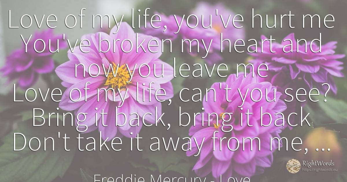Love of my life - Freddie Mercury, quote about love, immortality, life, heart