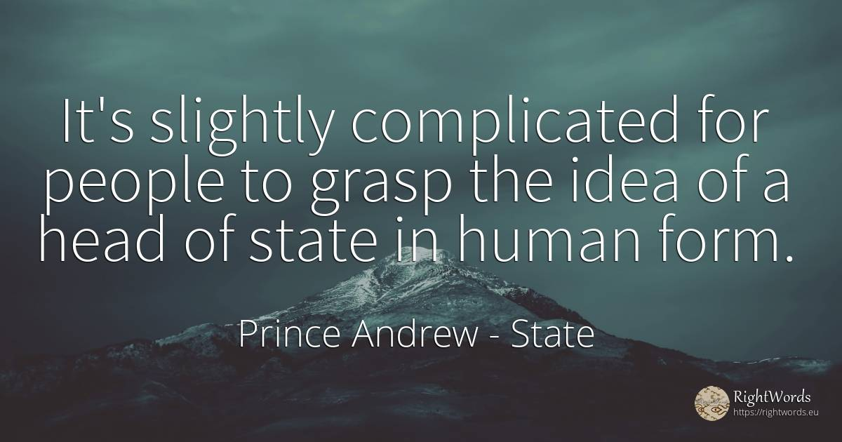 It's slightly complicated for people to grasp the idea of... - Prince Andrew, quote about heads, state, idea, human imperfections, human-nature, people