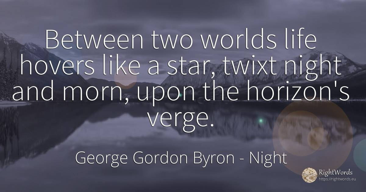 Between two worlds life hovers like a star, twixt night... - George Gordon Byron, quote about night, immortality, life