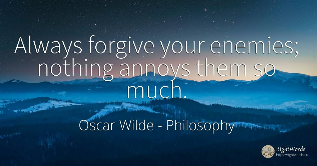 Always forgive your enemies; nothing annoys them so much. - Oscar Wilde, quote about philosophy, enemies, nothing