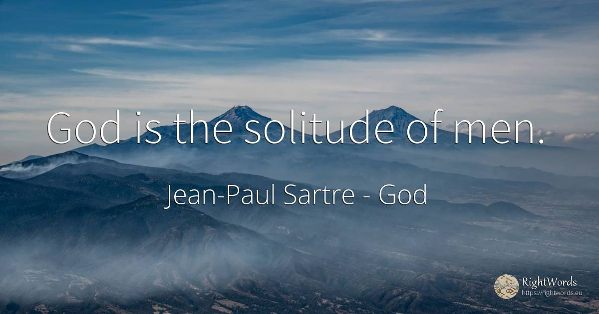 God is the solitude of men. - Jean-Paul Sartre, quote about god, solitude, man